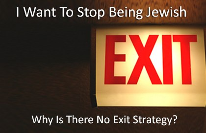 I Want To Stop Being Jewish - Why Is There No Exit Strategy?