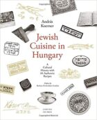 András Koerner - Jewish Cuisine in Hungary: A Cultural History with 83 Authentic Recipes (Central European University Press, 2019)