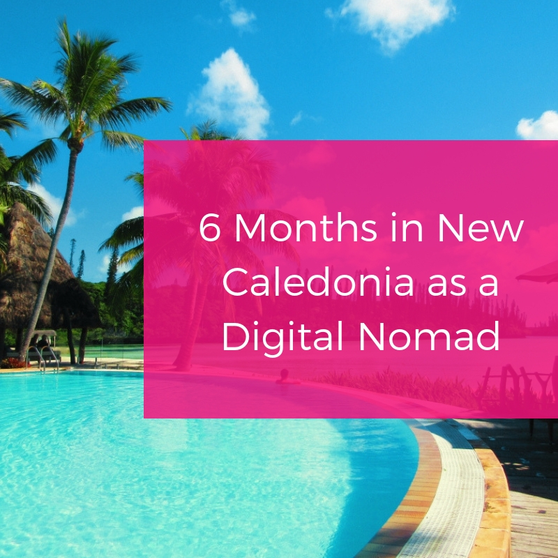 6 Months in New Caledonia as a Digital Nomad: the Pacific Island Paradise