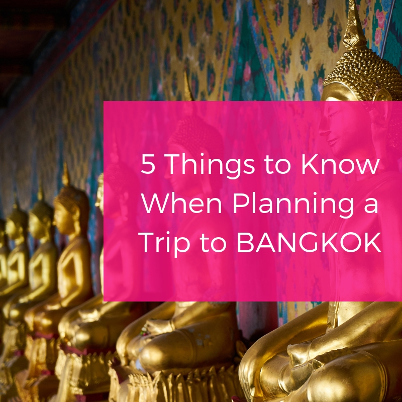 5 Things To Know When Planning Your Trip to Bangkok, Thailand