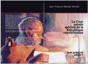 Vient de paraître : La Cour pénale spéciale de la République Centrafricaine – Auteur : J.F. Akandji-Kombé