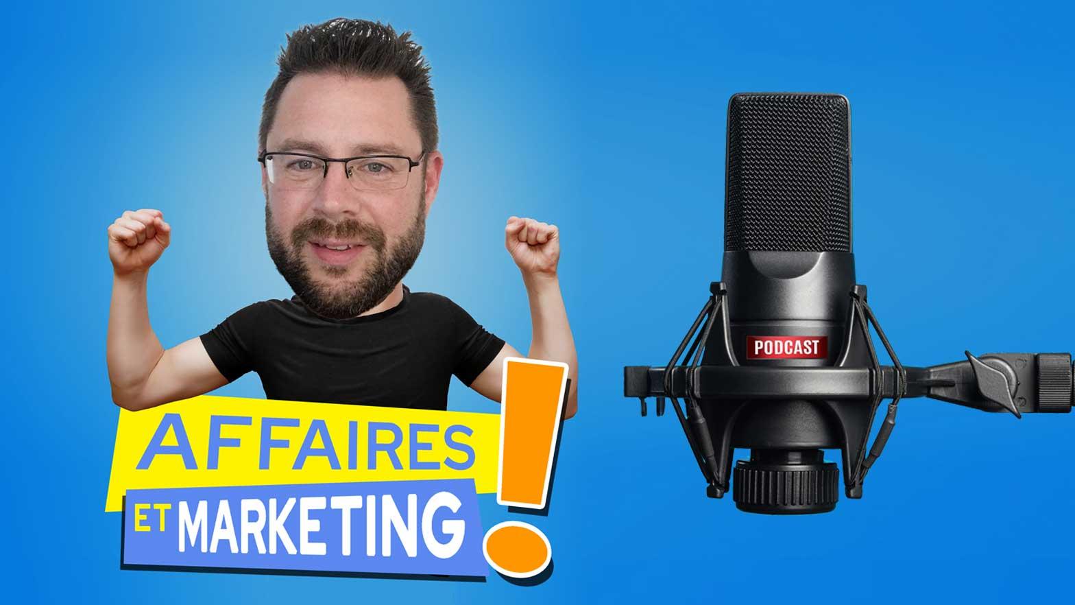 Podcast Affaires et marketing - Épisode 5