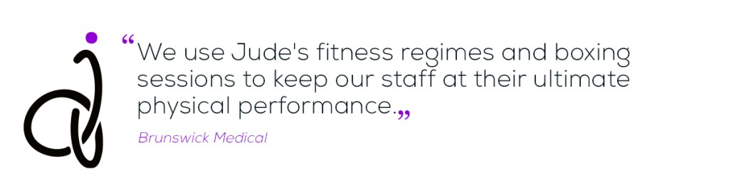 We use Jude's fitness regimes and boxing sessions to keep our staff at their ultimate physical performance quote