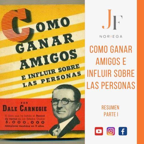 Resumen Del Libro Como Ganar Amigos E Influir Sobre Las Personas Parte 1 Y 2 Juan Fernando Noriega Empresario Emprendedor Formador Networker
