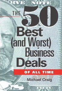 The 50 Best (and Worst) Business Deals of All Time.
