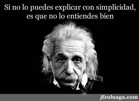 Si no lo puedes explicar con simplicidad, es que no lo entiendes lo suficiente