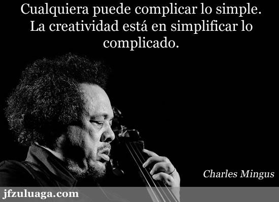 Cualquiera puede complicar lo simple. La Creatividad está en simplificar lo complejo.