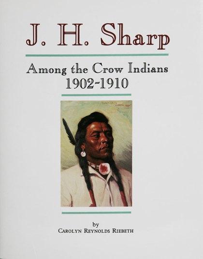 J.H. Sharp, Among the Crow Indians 1902-1910