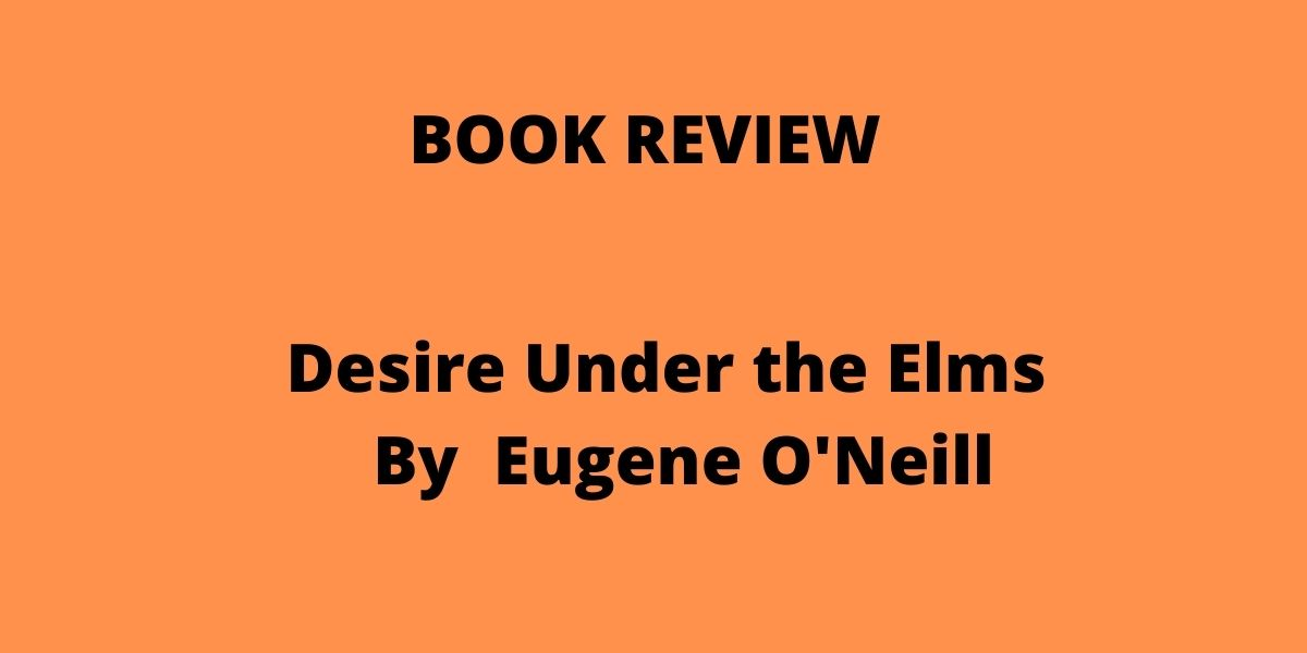 Desire Under the Elms is an impeccable story. By Eugene O'Neill