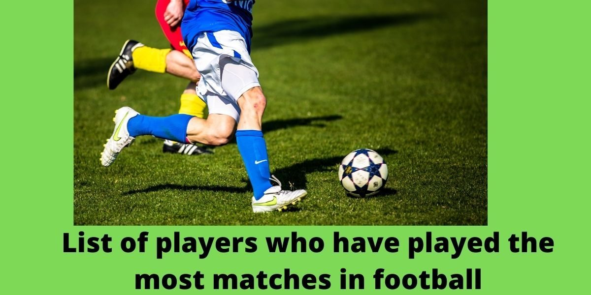 most appearances in football history, List of players who have played the most matches in football