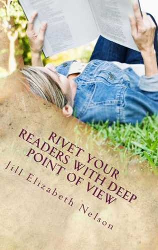 Cover for Jill Elizabeth Nelson's book Rivet Your Readers With Deep Point of View, A Book to Help Writers and Novelists