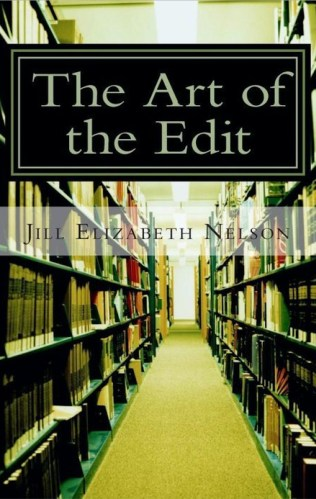 Cover for Jill Elizabeth Nelson's book The Art of the Edit: Shaping and Sculpting Your Novel, A Resource to Help Writers and Novelists