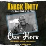 Knack Unity Ft Kangwa Chileshe-Our Hero (VIDEO+MP3)