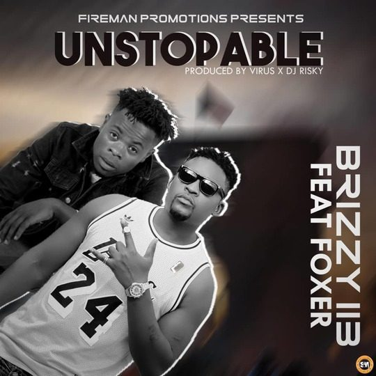 Brizzy 113 Ft Foxer-Unstoppable.