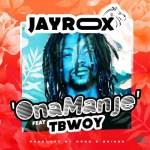 Jay Rox Ft Tbwoy-Ona Manje (MP3+VIDEO)
