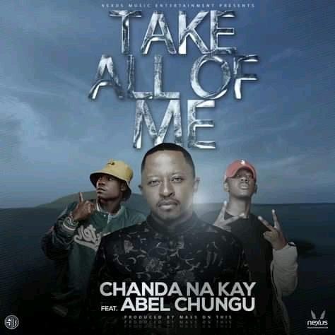 Chanda Na Kay Ft Abel Chungu-Take All Of Me (MP3+VIDEO)