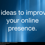 Ideas to improve your online presence