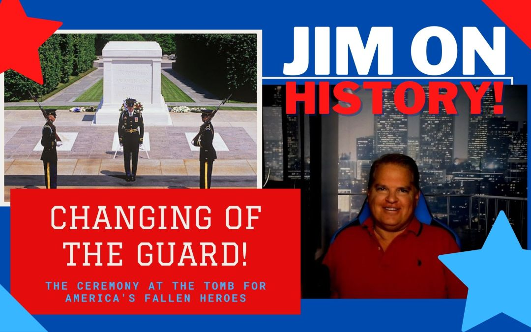 WATCH: Jim On History – Changing Of The Guard At The Tomb Of The Unknown Soldier