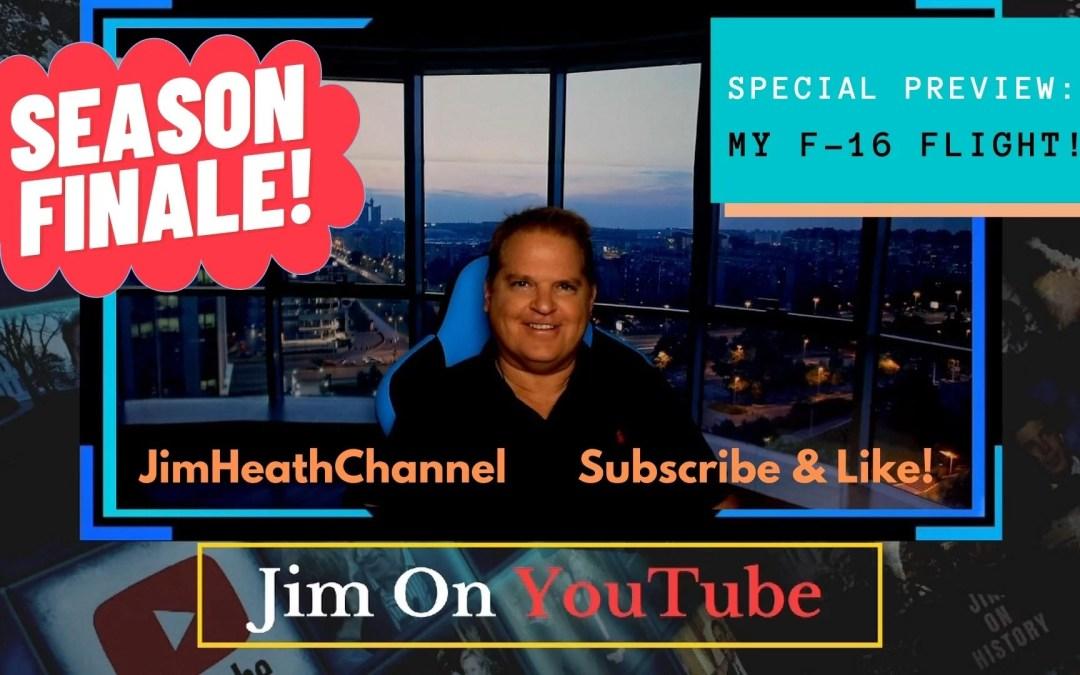 WATCH: Jim On History Recap Season 1 – Preview Of F-16 Flight!