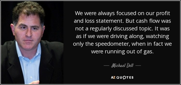 quote-we-were-always-focused-on-our-profit-and-loss-statement-but-cash-flow-was-not-a-regularly-michael-dell-136-87-81