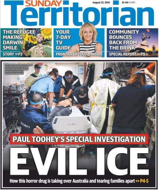 นสพ. Sunday Territorian ฉบับ 23 ส.ค. 2015 พาดหัวยาไอซ์ปีศาจ : ยาเสพติดที่น่าสะพรึงกลัวนี้เข้าครอบครองออสเตรเลีย และทำใครครอบครัวแตกแยกได้อย่างไร?