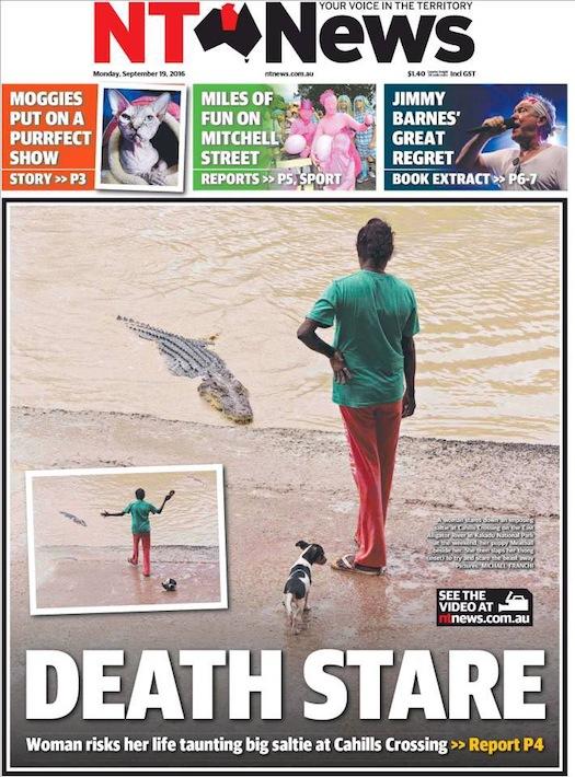 ภาพหน้าหนึ่งนสพ. NT News ฉบับวันที่ 19 กันยายน 2016 เป็นภาพสตรีชาวอะบอริจินเข้าไปใกล้จระเข้ที่จุด Cahills Crossing ระยะแค่นี้หากจระเข้ใช้ความเร็วจู่โจม โอกาสหลบหนีอาจจะไม่ทัน ..ไม่ได้คนก็คงได้หมาไปเป็นของขบเคี้ยว