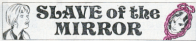 Slave of the Mirror logo. The logo displays both its victim and the mirror with the image of the troublesome spirit who enslaves the girl.