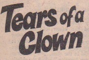 """Tears of a Clown"". A simple style that grabs attention. The sans-serif font adds to the ""Clown"" part."