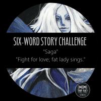 """Six-Word Story Challenge - """"Saga"""""""