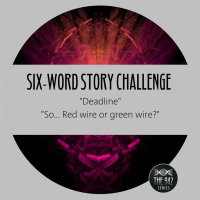 "Six-Word Story Challenge - ""Deadline"""