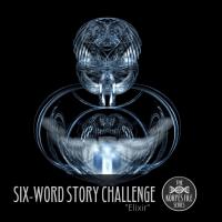 """Six-Word Story Challenge - """"Elixir"""""""
