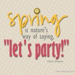 spring-lets-party-quote-600x464