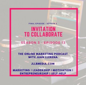 S3 - 13 The Online Marketing Podcast with Juan LLerena - Invitation to Collaborate
