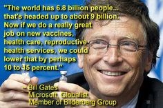 BILL GATES SAYS HE USES VACCINES TO DEPOPULATE EARTH.