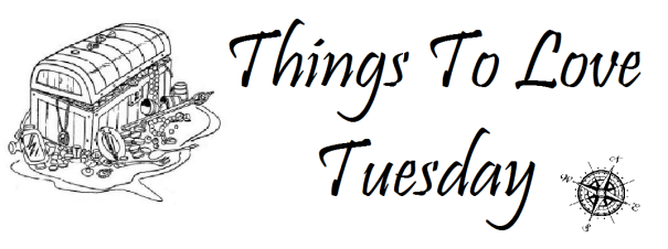 Things to Love Tuesday