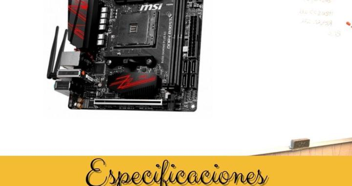 Especificaciones Placa Base MSI AM4 B450i Gaming Plus AC