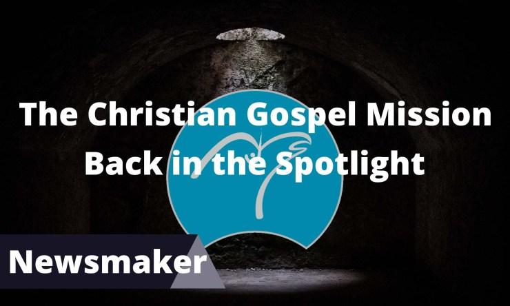 Christian Gospel Mission Back in Spotlight