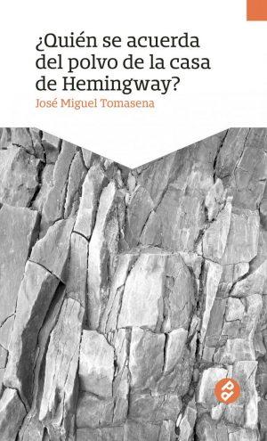 ¿Quién se acuerda del polvo de la casa de hemingway?, de José Miguel Tomasena
