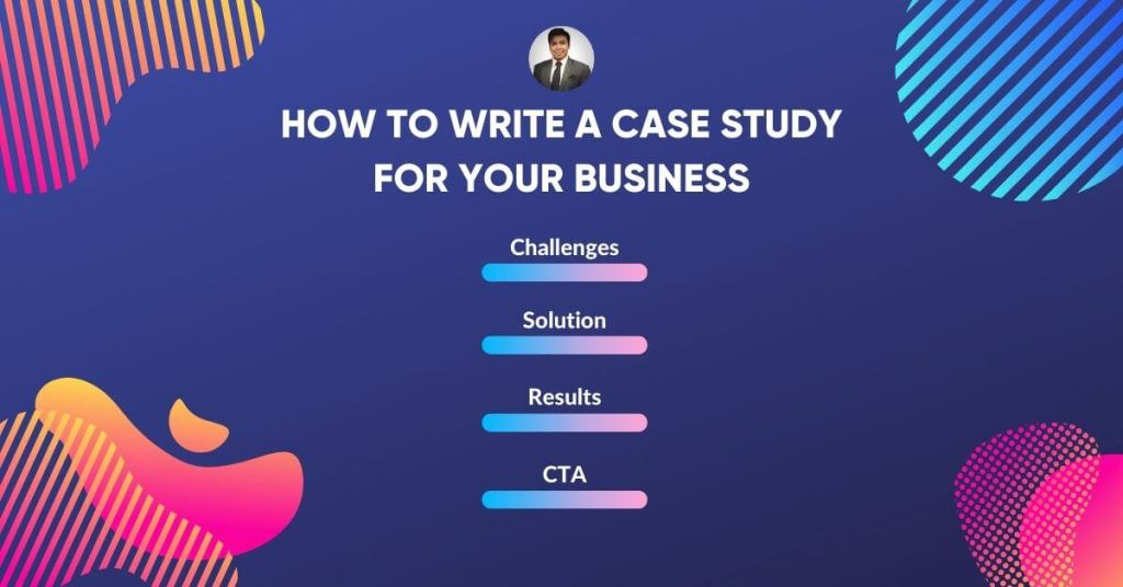HOW TO MAKE A CASE STUDY FOR YOUR BUSINESS