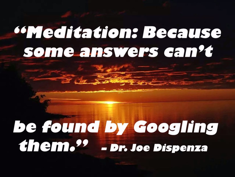 """""""Meditation: Because some answers can't be found by Googling them."""""""