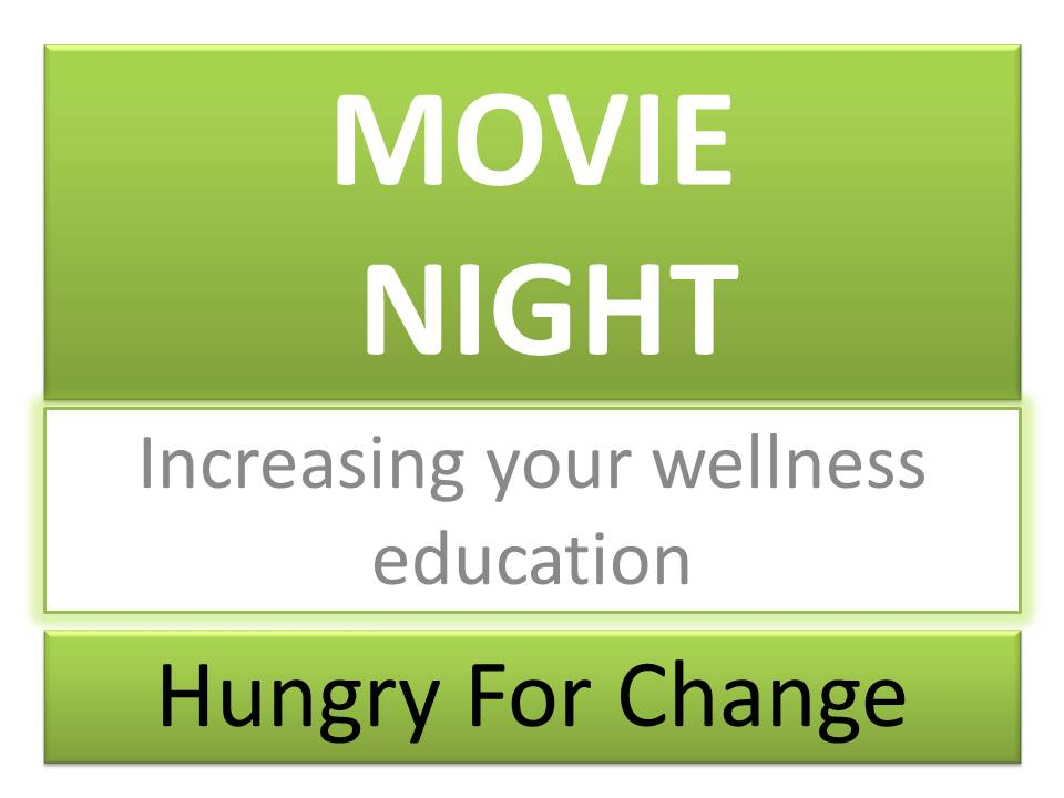 MOVIE NIGHT Increasing Your Wellness Education Hungry For Change