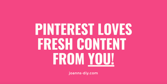 Pinterest loves fresh content from you