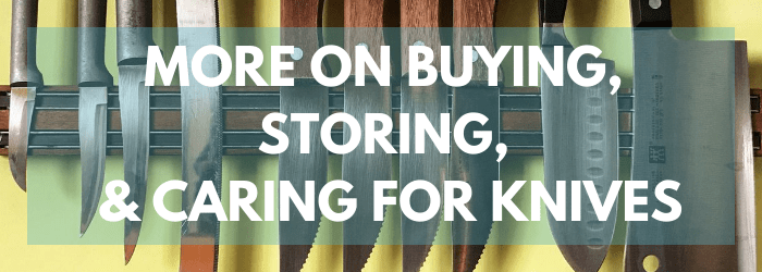 More about buying, storing and caring for knives