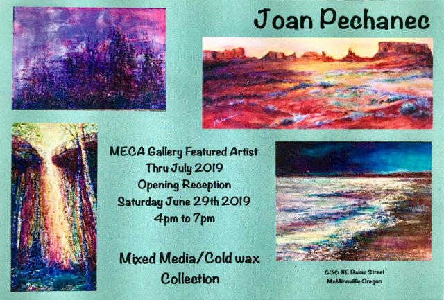 Joan Pechanec exhibits a collection of new works June 29–July 31, 2019 at MECA Gallery, McMinnville, Oregon. Reception Saturday, June 29, 4–7 pm.