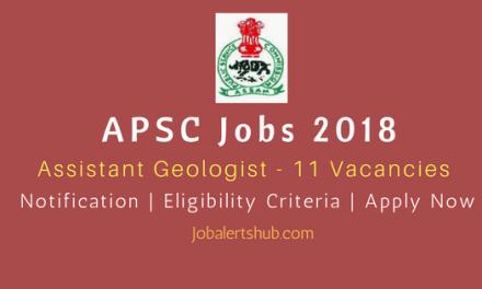 APSC Jobs 2018 | Assistant Geologist – 11 Vacancies |  M.Sc (Geology) | Apply Now
