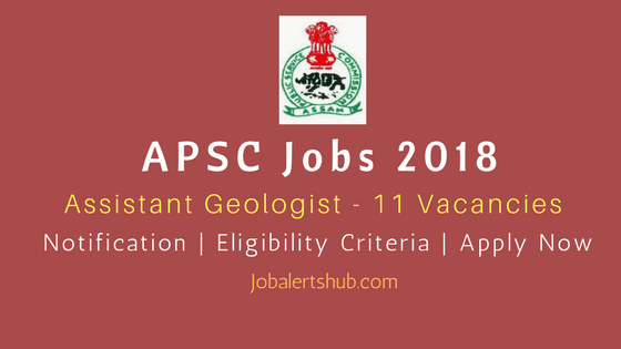 APSC Jobs 2018 | Assistant Geologist – 11 Vacancies |  M.Sc (Geology) | Apply Now