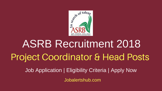 ASRB 2018 Project Coordinator & Head Posts – 20 Vacancies | Doctoral Degree | Apply Now