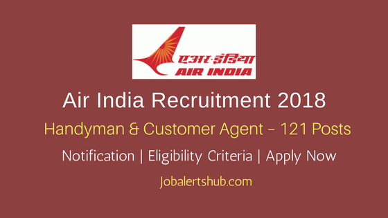 Air India Recruitment 2018 | Handyman & Customer Agent – 121 Posts | Graduation | Apply Now @ airindia.in