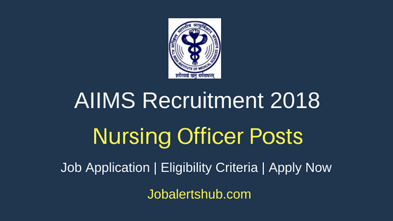 All India Institute Of Medical Sciences (AIIMS) New Delhi 2018 Nursing Officer Posts – 551 Vacancies | Diploma/B.Sc | Apply Now