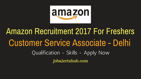 Amazon 2017 Recruitment Freshers | Customer Service Associate | Delhi | Apply Online